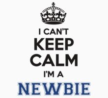 I cant keep calm Im a NEWBIE by icanting