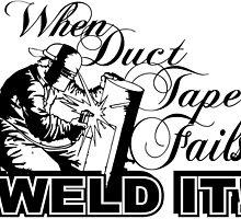 when duct tape fails weld it by teeshoppy