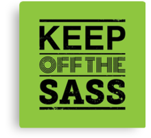 Keep Off The Sass Canvas Print