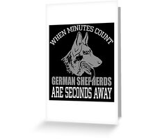 when minutes count german shepherds are seconds away Greeting Card