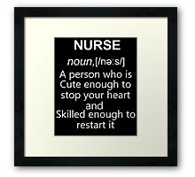 nurse noun a person who is cute enough to stop your heart skilled enough to restart it Framed Print