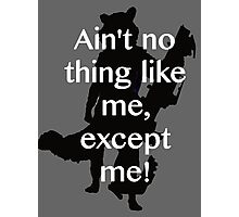 Ain't no thing like me, except me! Photographic Print