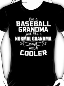 I'm A Baseball Grandma Just Like A Normal Grandma Except Much Cooler - Funny Tshirts T-Shirt