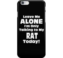 Leave Me Alone I 'm Only Talking To My Rat Today- Custom Tshirts iPhone Case/Skin