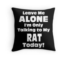 Leave Me Alone I 'm Only Talking To My Rat Today- Custom Tshirts Throw Pillow