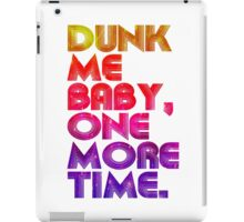 Dunk Me Baby One More Time Quotes iPad Case/Skin