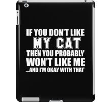 If You Don't Like My Cat Then You Probably Won't Like Me And I'm Okay With That - Funny Tshirts  iPad Case/Skin