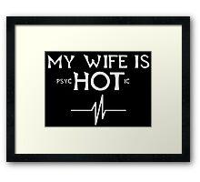 My Wife Is Psychotic - Custom Tshirts Framed Print