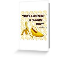 """There's Always Money in the Banana Stand."" George Bluth Sr. Quote Arrested Development TV Television Funny Silly Humor Yellow Greeting Card"
