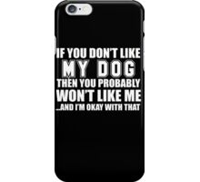 If You Don't Like My Dog Then You Probably Won't Like Me A-nd I'm Okay With That - Funny Tshirts iPhone Case/Skin