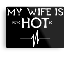 My Wife Is Psychotic - Funny Tshirts Metal Print