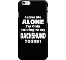 Leave Me Alone I'm Only Talking To My Dachshund Today - Limited Edition Tshirts iPhone Case/Skin