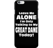 Leave Me Alone I'm Only Talking To My Great Dane Today - Limited Edition Tshirts iPhone Case/Skin