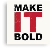 Make it Bold Canvas Print