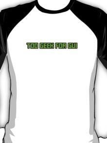 Too Geek for GUI T-Shirt