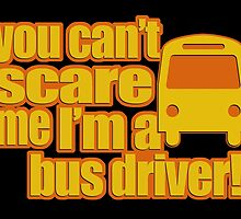 you can't scare me i'm a bus driver by teeshoppy