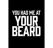 you had me at your beard Photographic Print