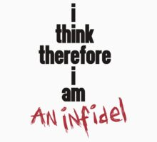 i think therefore i am an infidel (black on white/colour version) by ugghhzilla