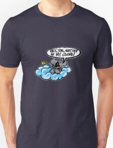 I say,Hey you get off of my cloud! Unisex T-Shirt