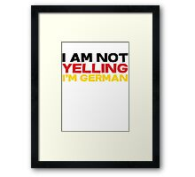 I am not yelling I'm German Framed Print