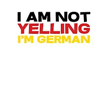 I am not yelling I'm German Photographic Print