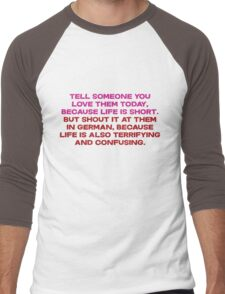 Tell someone you love them today, because life is short But shout it at them in german, because life is also terrifying and confusing Men's Baseball ¾ T-Shirt