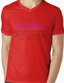 Tell someone you love them today, because life is short But shout it at them in german, because life is also terrifying and confusing Mens V-Neck T-Shirt