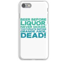 Beer before liquor, Never sicker. Toothpaste before orange juice, dead! iPhone Case/Skin