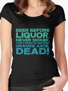 Beer before liquor, Never sicker. Toothpaste before orange juice, dead! Women's Fitted Scoop T-Shirt