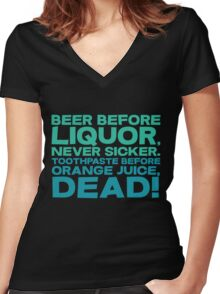 Beer before liquor, Never sicker. Toothpaste before orange juice, dead! Women's Fitted V-Neck T-Shirt