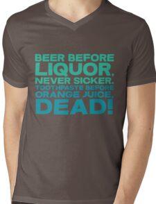 Beer before liquor, Never sicker. Toothpaste before orange juice, dead! Mens V-Neck T-Shirt