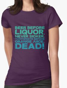 Beer before liquor, Never sicker. Toothpaste before orange juice, dead! Womens Fitted T-Shirt