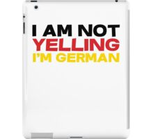 I am not yelling I'm German iPad Case/Skin
