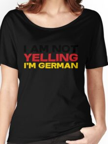 I am not yelling I'm German Women's Relaxed Fit T-Shirt