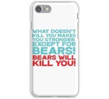 What doesn't kill you makes you stronger, except for bears, bears will kill you! iPhone Case/Skin