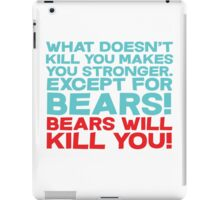 What doesn't kill you makes you stronger, except for bears, bears will kill you! iPad Case/Skin