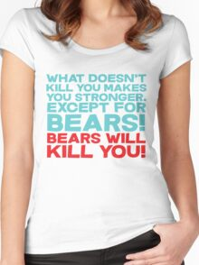 What doesn't kill you makes you stronger, except for bears, bears will kill you! Women's Fitted Scoop T-Shirt