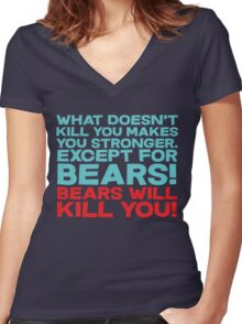 What doesn't kill you makes you stronger, except for bears, bears will kill you! Women's Fitted V-Neck T-Shirt