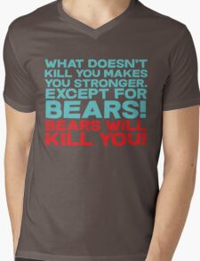 What doesn't kill you makes you stronger, except for bears, bears will kill you! Mens V-Neck T-Shirt