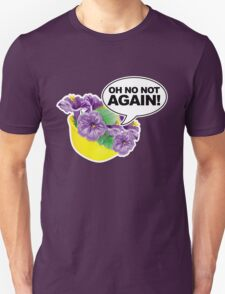 Oh No Not again Bowl of Petunias T-Shirt