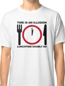 Time is an Illusion, Lunchtime Doubly So Classic T-Shirt