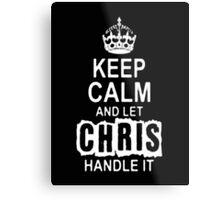 Keep Calm and let Chris handle it -Tshirts & Hoddies Metal Print