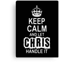 Keep Calm and let Chris handle it -Tshirts & Hoddies Canvas Print