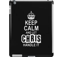 Keep Calm and let Chris handle it -Tshirts & Hoddies iPad Case/Skin