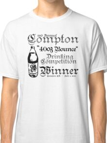 """2nd Annual Compton """"40oz Bounce"""" Drinking Competition Winner 2013 Classic T-Shirt"""