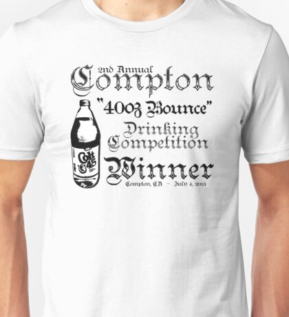 """2nd Annual Compton """"40oz Bounce"""" Drinking Competition Winner 2013 Unisex T-Shirt"""