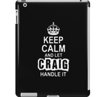 Keep Calm and let Craig handle it -Tshirts & Hoddies iPad Case/Skin