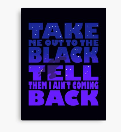 Take Me Out To The Black Canvas Print