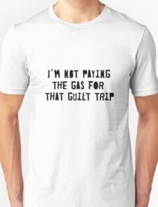 I'm Not Paying the Gas for that Guilt Trip Unisex T-Shirt