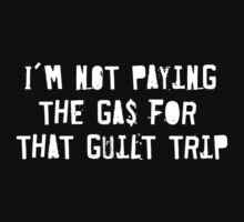 I'm Not Paying the Gas for that Guilt Trip by Mandy Wiltse